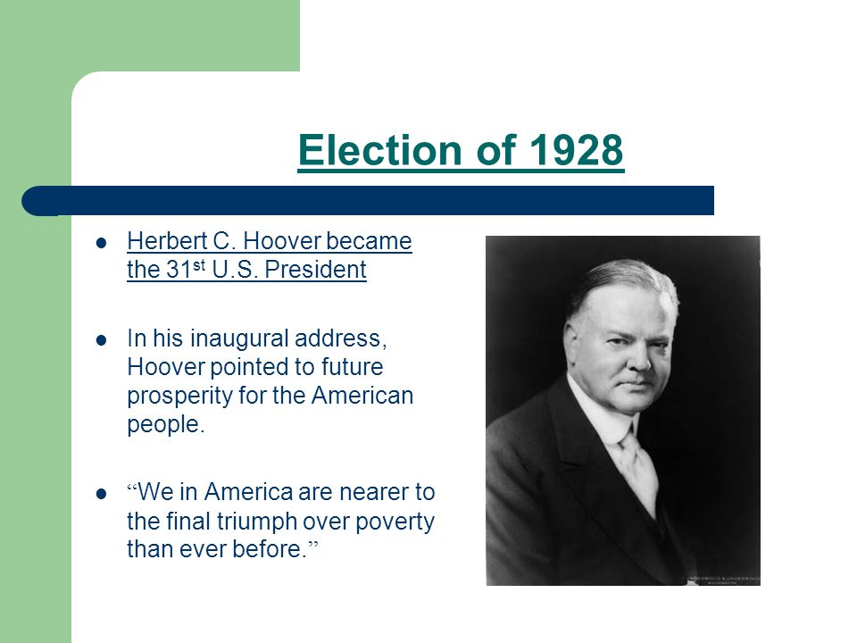 Election of 1928 Herbert C. Hoover became the 31 st U.S.