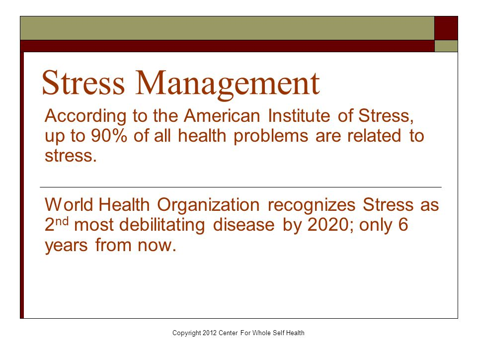 Copyright 2012 Center For Whole Self Health Stress Management What Is Stress.