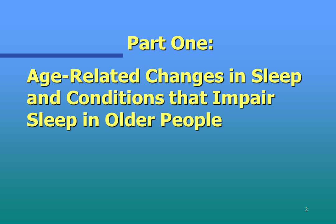 2 Part One: Age-Related Changes in Sleep and Conditions that Impair Sleep in Older People