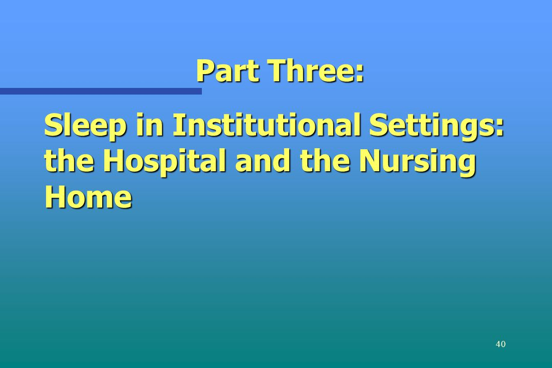 40 Part Three: Sleep in Institutional Settings: the Hospital and the Nursing Home