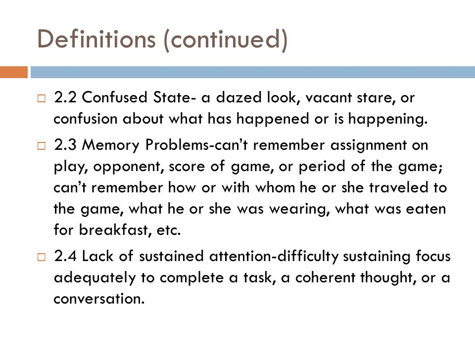 Definitions (continued)  2.2 Confused State- a dazed look, vacant stare, or confusion about what has happened or is happening.