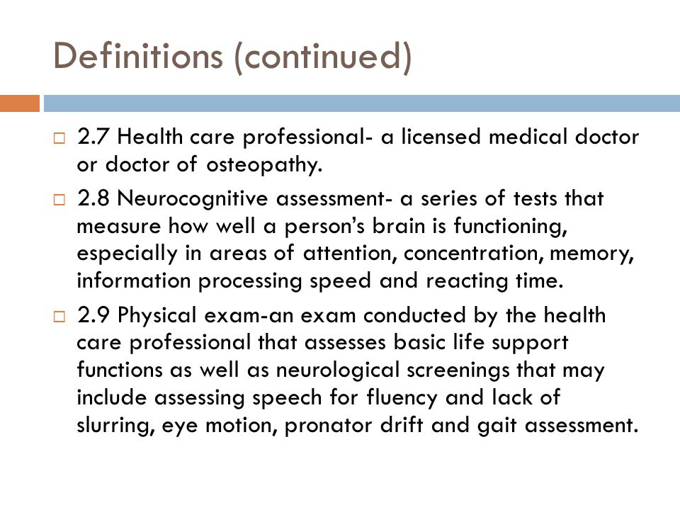 Definitions (continued)  2.7 Health care professional- a licensed medical doctor or doctor of osteopathy.