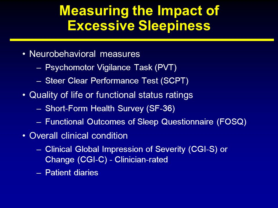 Measuring the Impact of Excessive Sleepiness Neurobehavioral measures –Psychomotor Vigilance Task (PVT) –Steer Clear Performance Test (SCPT) Quality o
