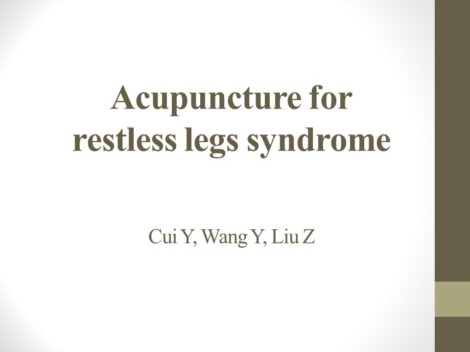 Acupuncture for restless legs syndrome Cui Y, Wang Y, Liu Z