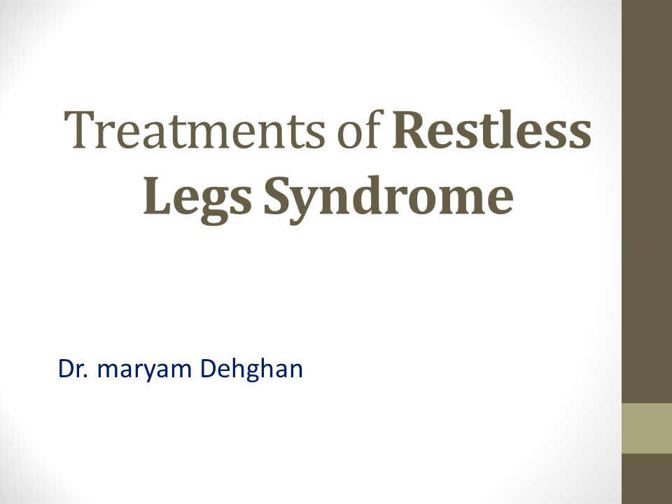 Treatments of Restless Legs Syndrome Dr. maryam Dehghan