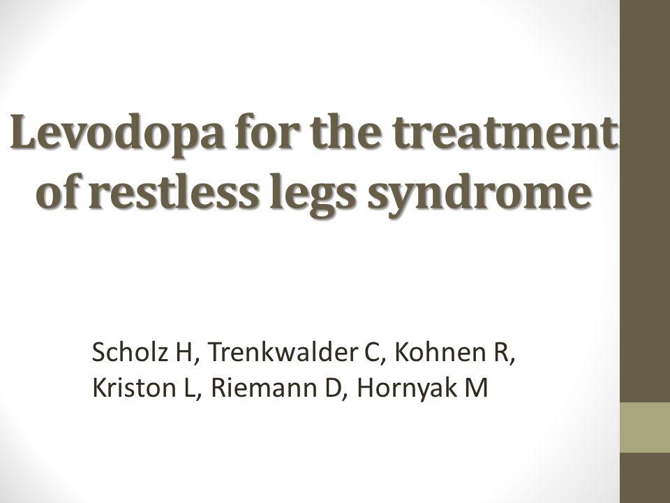 Levodopa for the treatment of restless legs syndrome Scholz H, Trenkwalder C, Kohnen R, Kriston L, Riemann D, Hornyak M