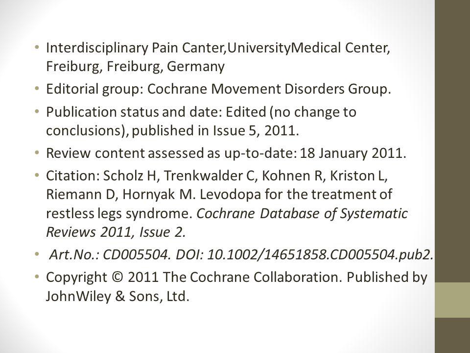 Interdisciplinary Pain Canter,UniversityMedical Center, Freiburg, Freiburg, Germany Editorial group: Cochrane Movement Disorders Group. Publication st