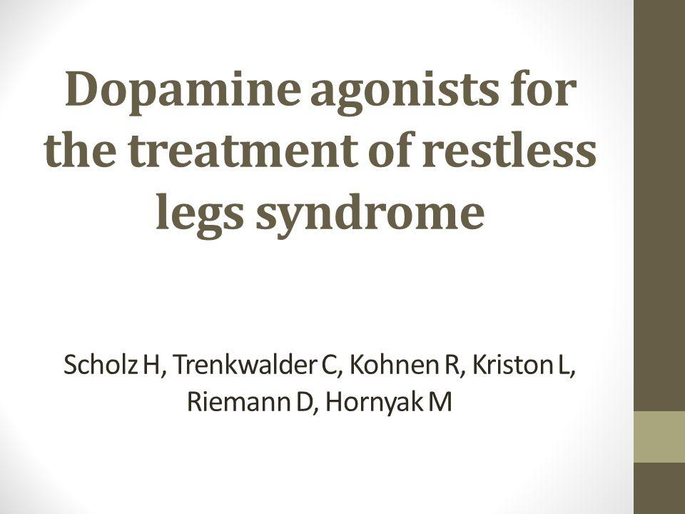 Dopamine agonists for the treatment of restless legs syndrome Scholz H, Trenkwalder C, Kohnen R, Kriston L, Riemann D, Hornyak M