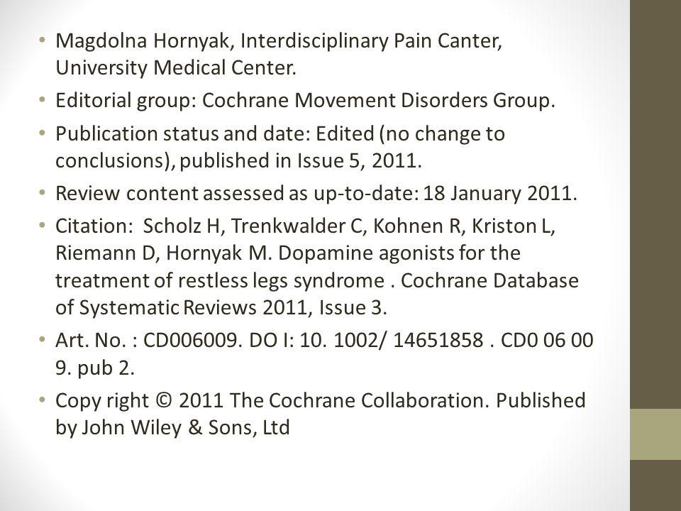 Magdolna Hornyak, Interdisciplinary Pain Canter, University Medical Center. Editorial group: Cochrane Movement Disorders Group. Publication status and