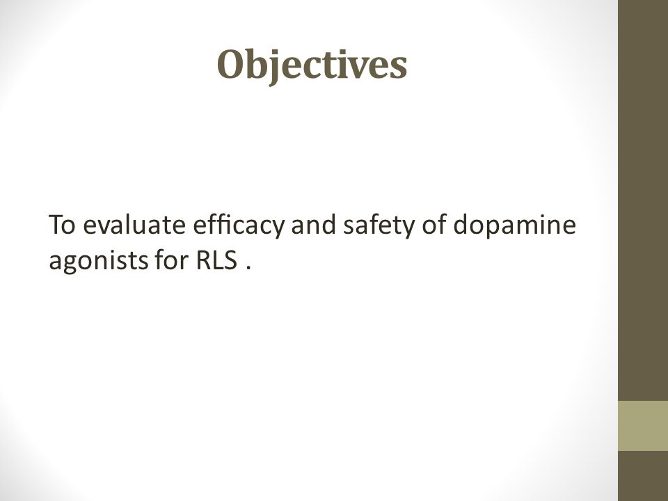 Objectives To evaluate efficacy and safety of dopamine agonists for RLS.