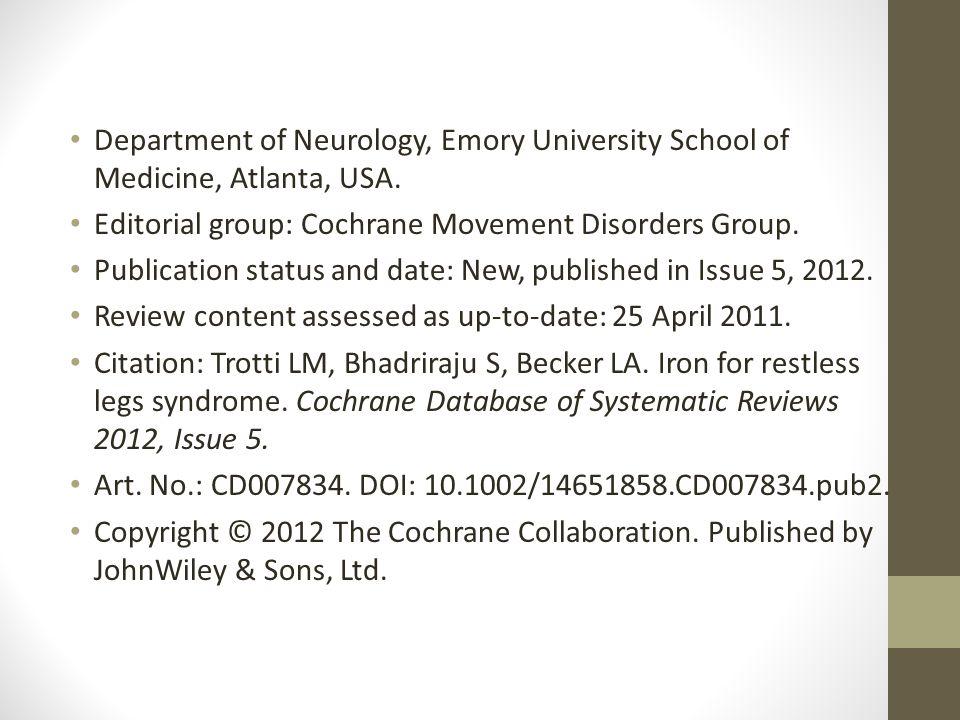 Department of Neurology, Emory University School of Medicine, Atlanta, USA. Editorial group: Cochrane Movement Disorders Group. Publication status and