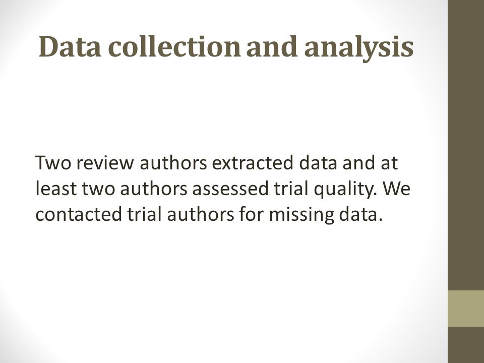 Data collection and analysis Two review authors extracted data and at least two authors assessed trial quality. We contacted trial authors for missing