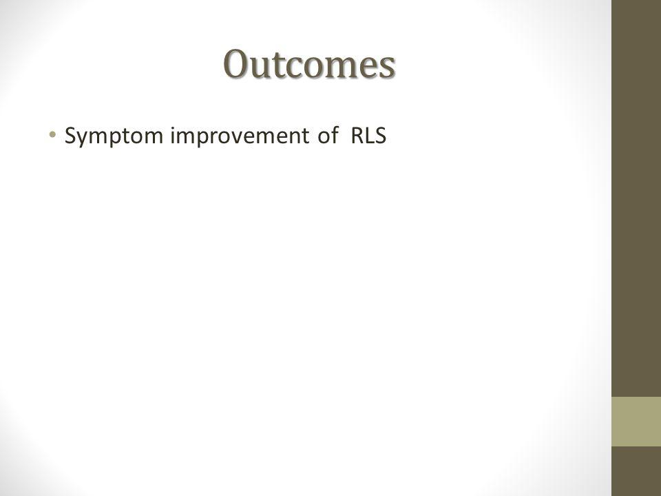 Outcomes Symptom improvement of RLS
