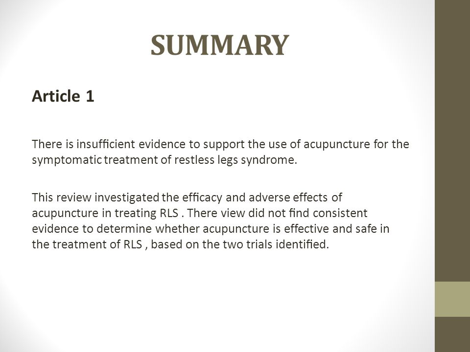 SUMMARY Article 1 There is insufficient evidence to support the use of acupuncture for the symptomatic treatment of restless legs syndrome.