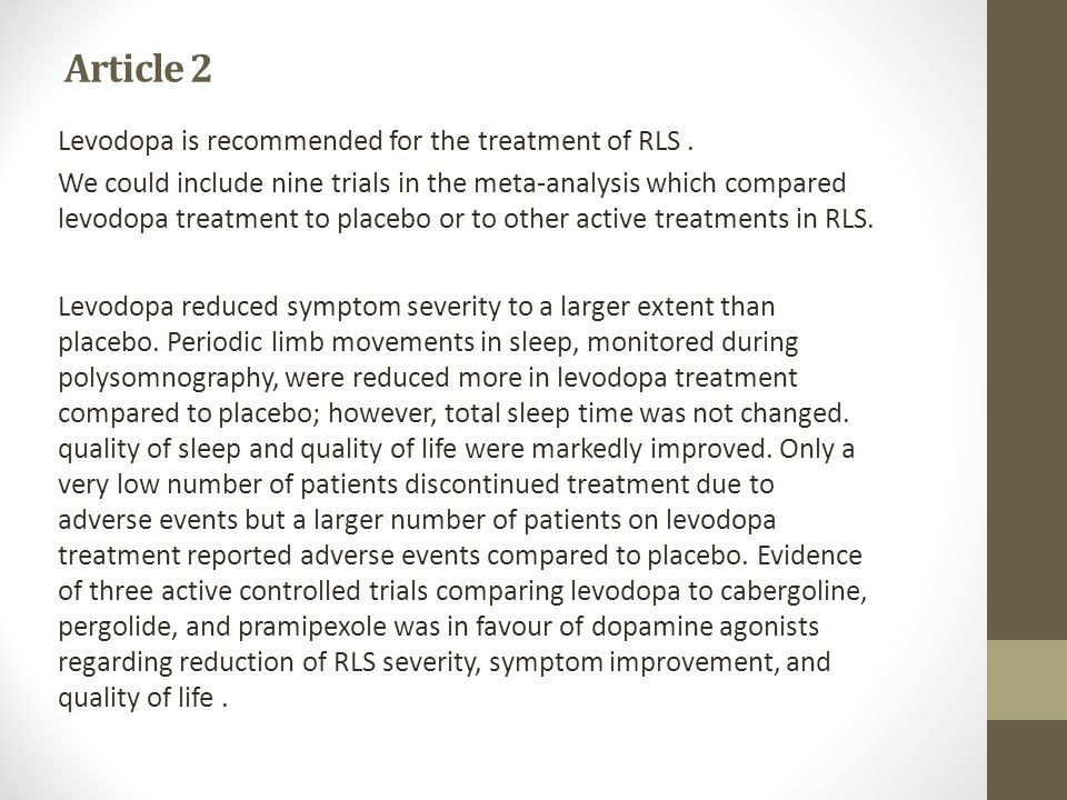 Article 2 Levodopa is recommended for the treatment of RLS. We could include nine trials in the meta-analysis which compared levodopa treatment to pla