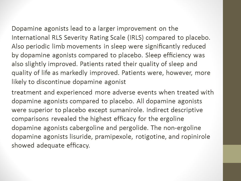Dopamine agonists lead to a larger improvement on the International RLS Severity Rating Scale (IRLS) compared to placebo.