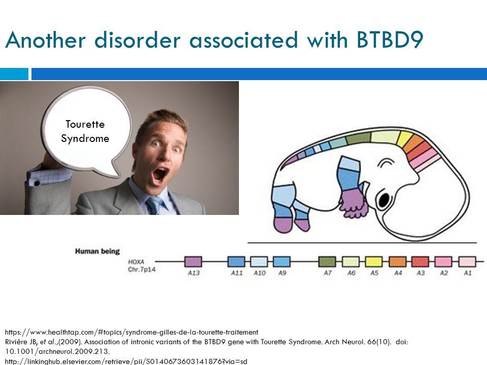 Another disorder associated with BTBD9 https://www.healthtap.com/#topics/syndrome-gilles-de-la-tourette-traitement Rivière JB, et al.,(2009). Associat