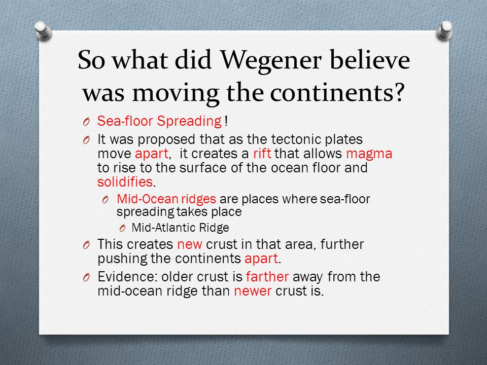 So what did Wegener believe was moving the continents.