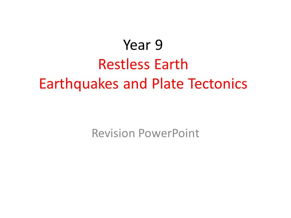 Revise Earthquakes and restless earth using your exercise books, this PowerPoint and relevant sections of BBC Bitesize and learn on the internet geography websites: http://www.bbc.co.uk/schools/gcsebitesize/geography/natural_hazards/ http://www.geography.learnontheinternet.co.uk/topics/volcanoes.html http://www.geography.learnontheinternet.co.uk/topics/earthquakes.html http://www.geography.learnontheinternet.co.uk/topics/structureofearthhttp://www.geography.learnontheinternet.co.uk/topics/structureofearth.