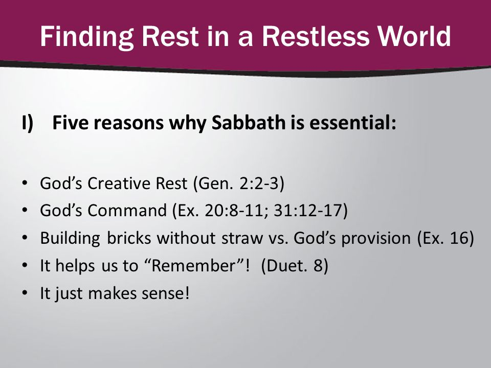 Finding Rest in a Restless World I)Five reasons why Sabbath is essential: God's Creative Rest (Gen.