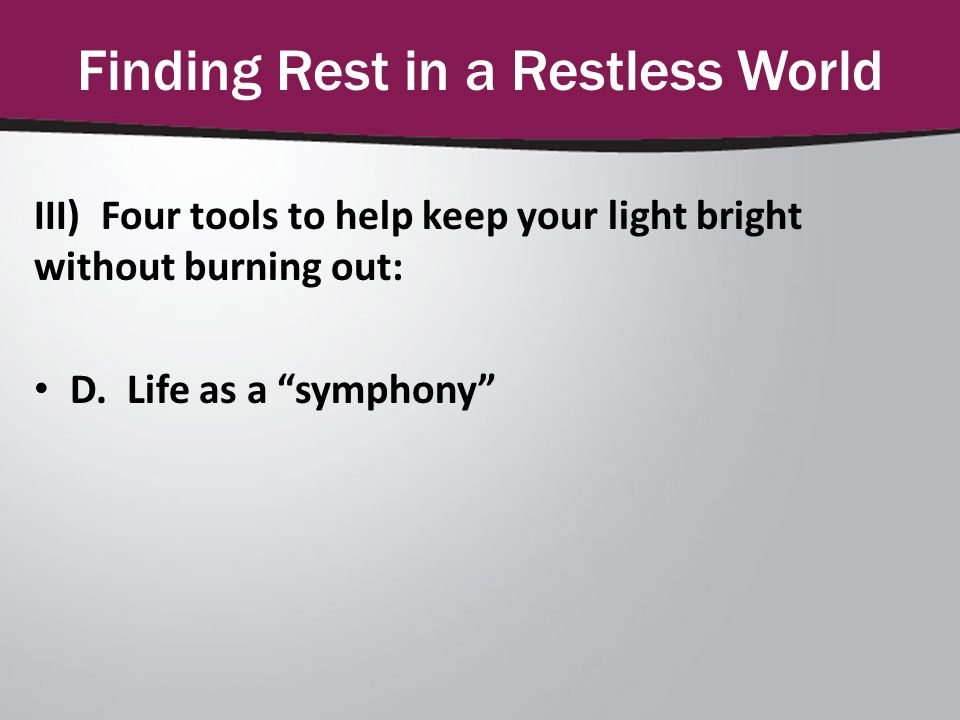 Finding Rest in a Restless World III) Four tools to help keep your light bright without burning out: D.