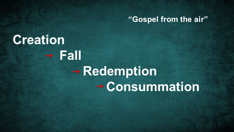 "Creation Fall Redemption Consummation ""Gospel from the air"""