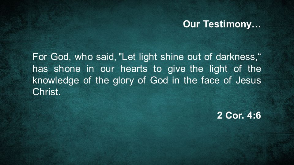 For God, who said, Let light shine out of darkness, has shone in our hearts to give the light of the knowledge of the glory of God in the face of Jesus Christ.