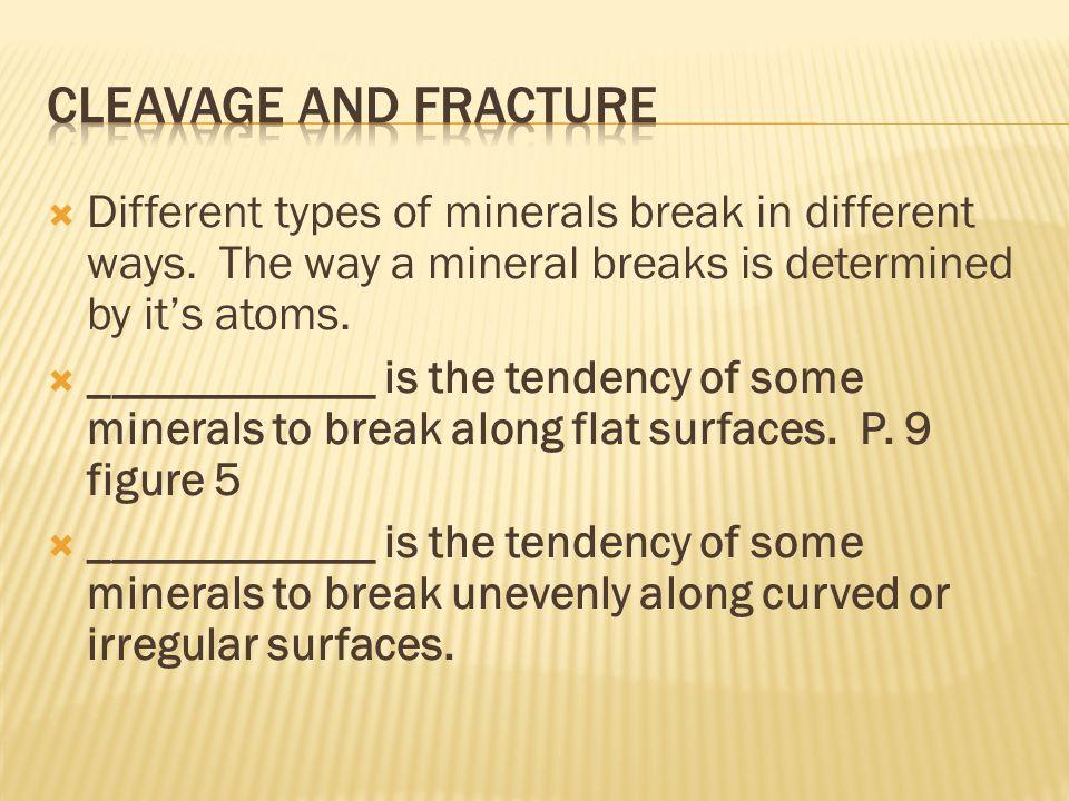  Different types of minerals break in different ways.