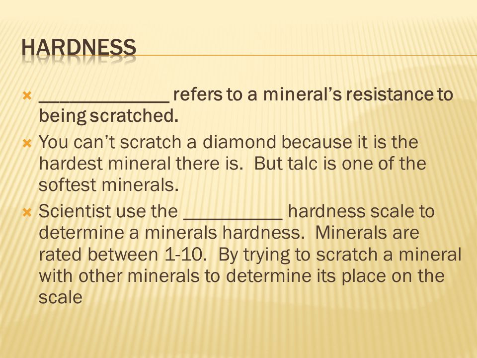  _____________ refers to a mineral's resistance to being scratched.