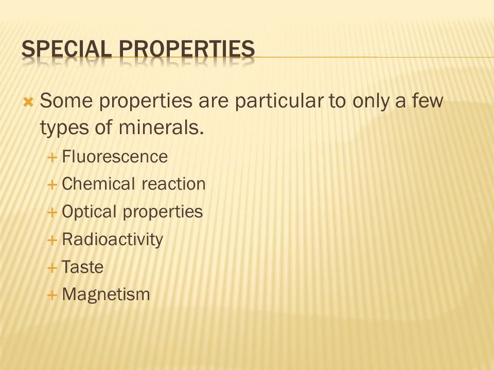  Some properties are particular to only a few types of minerals.
