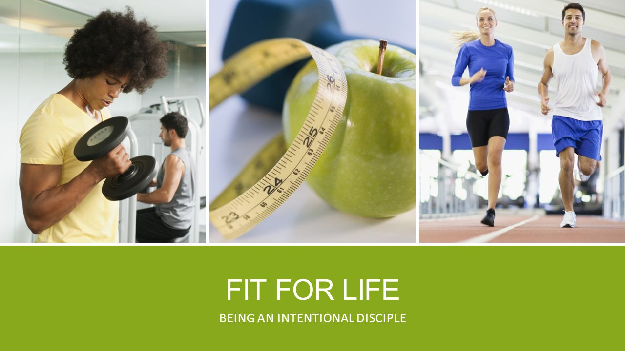 FIT FOR LIFE BEING AN INTENTIONAL DISCIPLE