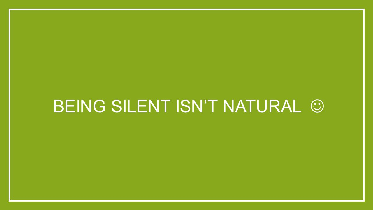 BEING SILENT ISN'T NATURAL