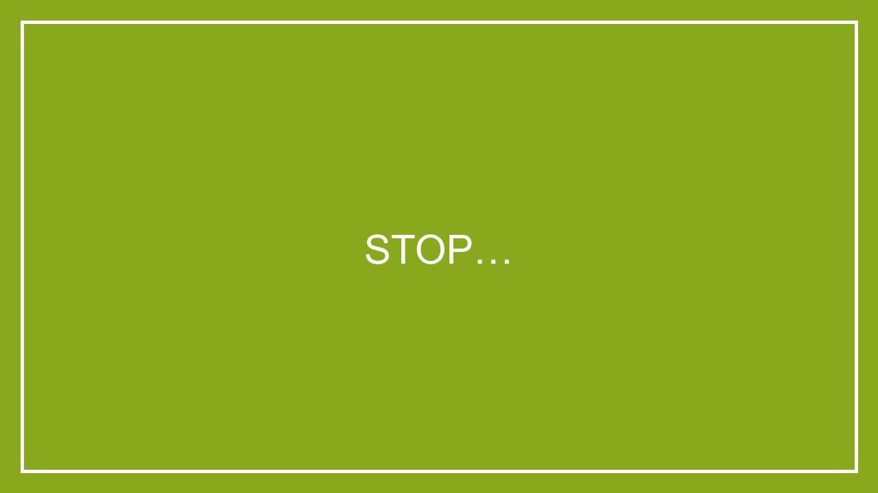 STOP…