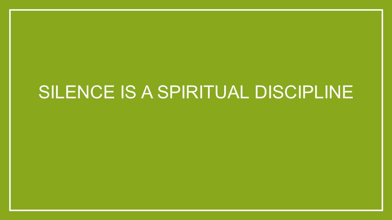 SILENCE IS A SPIRITUAL DISCIPLINE