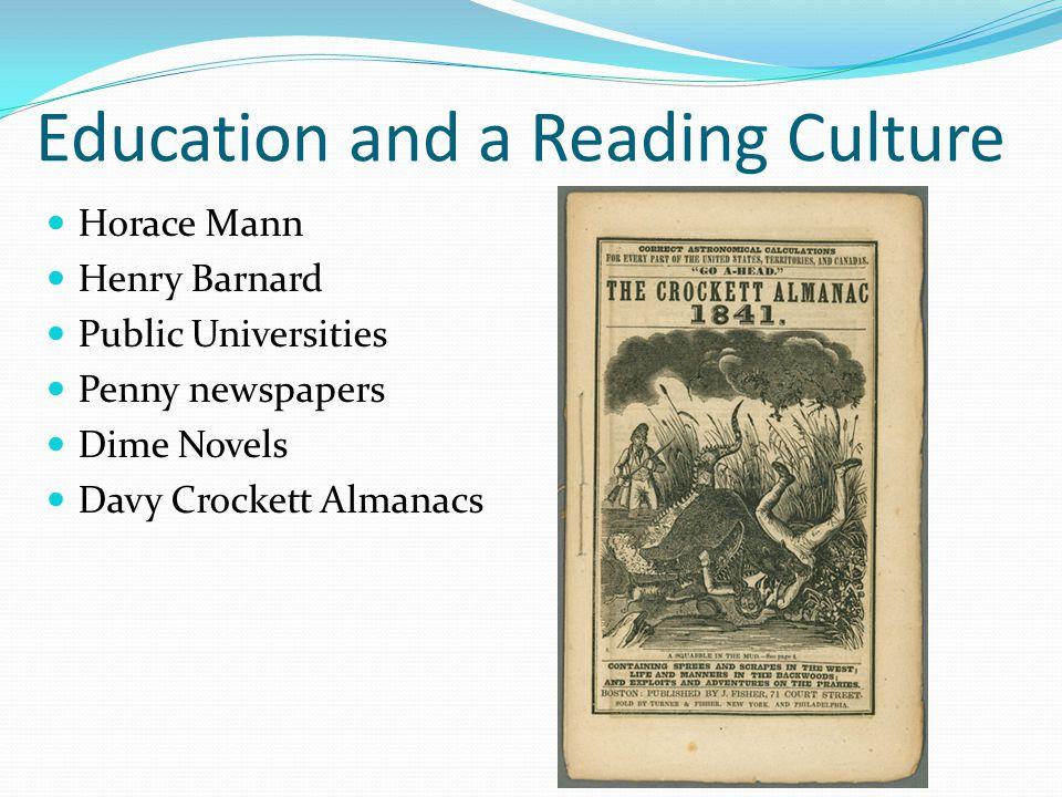Education and a Reading Culture Horace Mann Henry Barnard Public Universities Penny newspapers Dime Novels Davy Crockett Almanacs