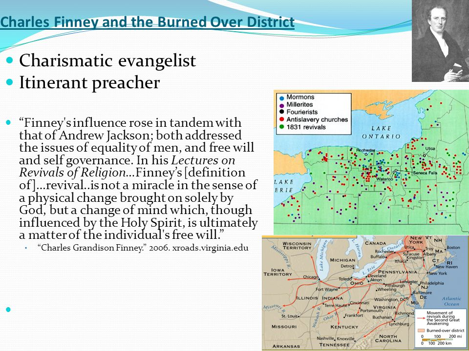 """Charles Finney and the Burned Over District Charismatic evangelist Itinerant preacher """"Finney's influence rose in tandem with that of Andrew Jackson;"""