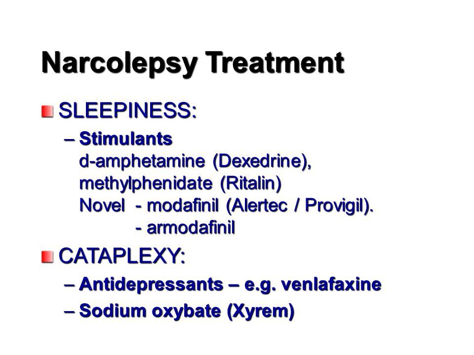 Narcolepsy Treatment SLEEPINESS: –Stimulants d-amphetamine (Dexedrine), methylphenidate (Ritalin) Novel - modafinil (Alertec / Provigil).