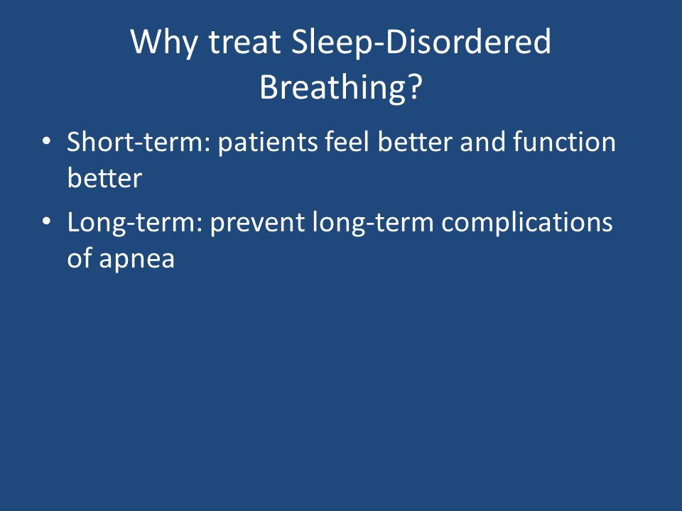 Why treat Sleep-Disordered Breathing.