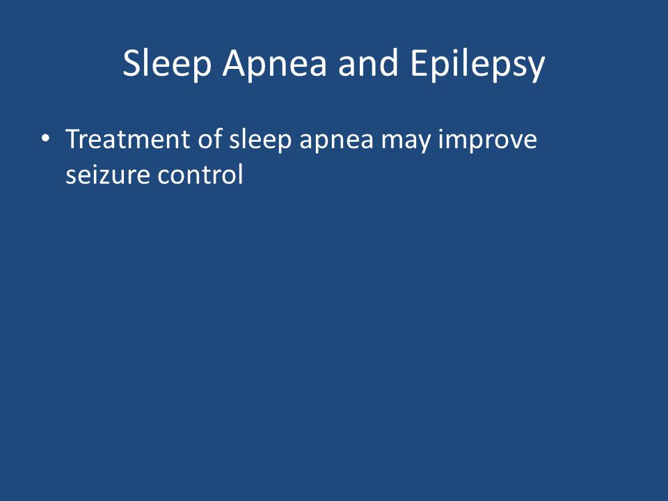 Sleep Apnea and Epilepsy Treatment of sleep apnea may improve seizure control