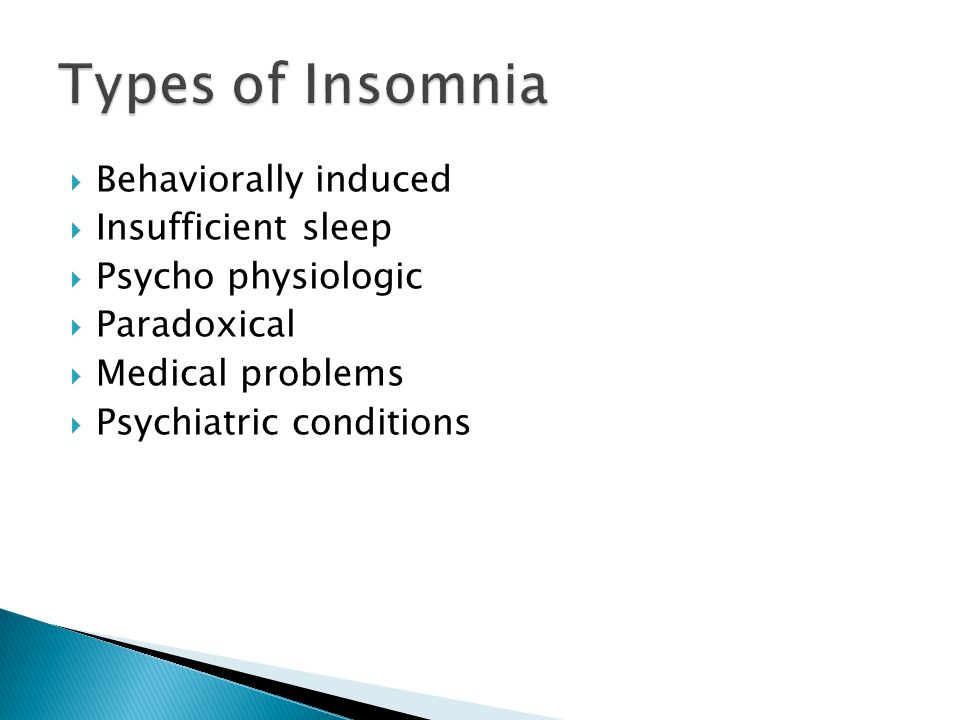  Behaviorally induced  Insufficient sleep  Psycho physiologic  Paradoxical  Medical problems  Psychiatric conditions
