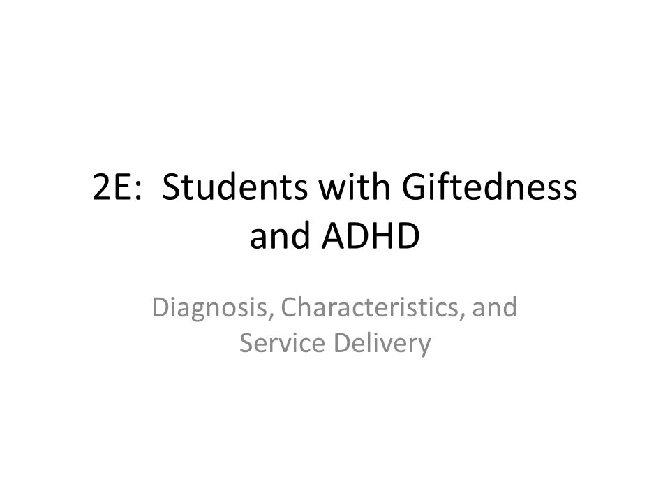 2E: Students with Giftedness and ADHD Diagnosis, Characteristics, and Service Delivery
