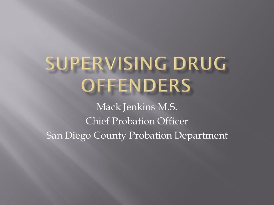  Review Common Characterizes of Drug Offenders  Review Factors the Influence Drug Offender Outcomes  Review best Practices in the Supervision of Drug Offenders