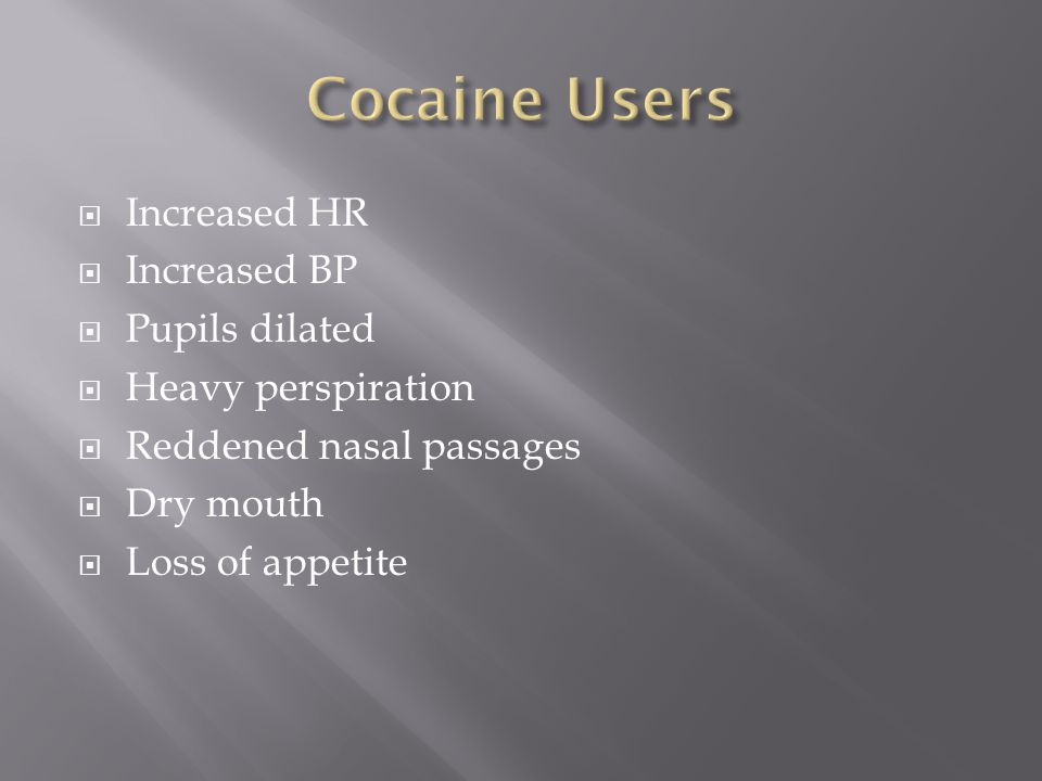  Increased HR  Increased BP  Pupils dilated  Heavy perspiration  Reddened nasal passages  Dry mouth  Loss of appetite
