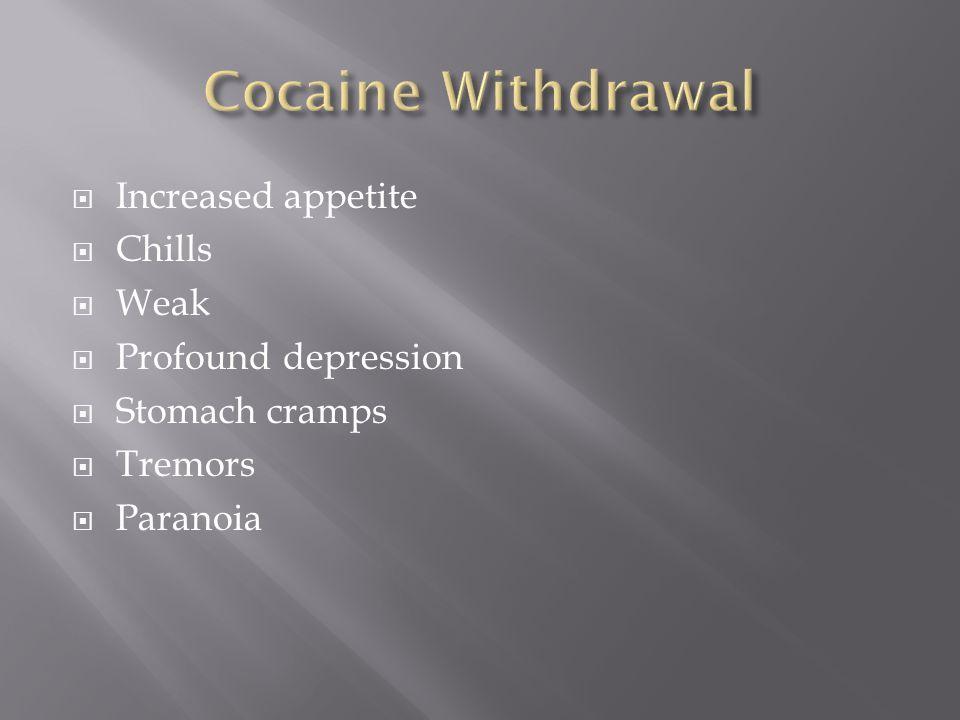  Increased appetite  Chills  Weak  Profound depression  Stomach cramps  Tremors  Paranoia