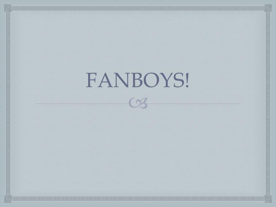  FANBOYS!