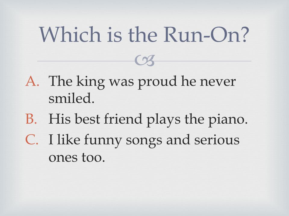  A.The king was proud he never smiled. B.His best friend plays the piano.
