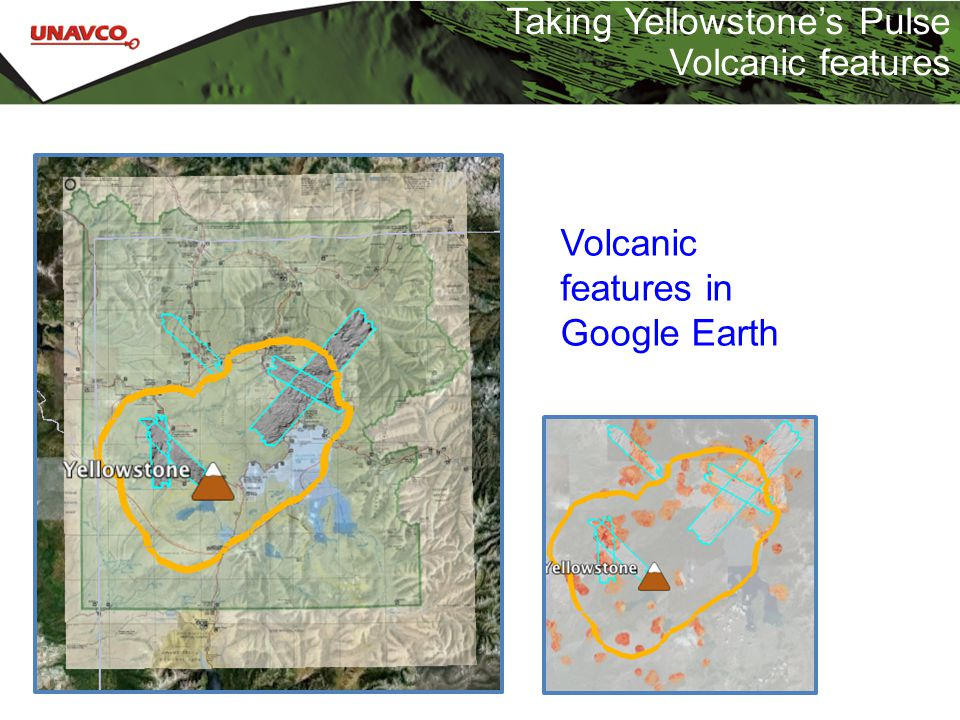 Taking Yellowstone's Pulse Volcanic features Volcanic features in Google Earth