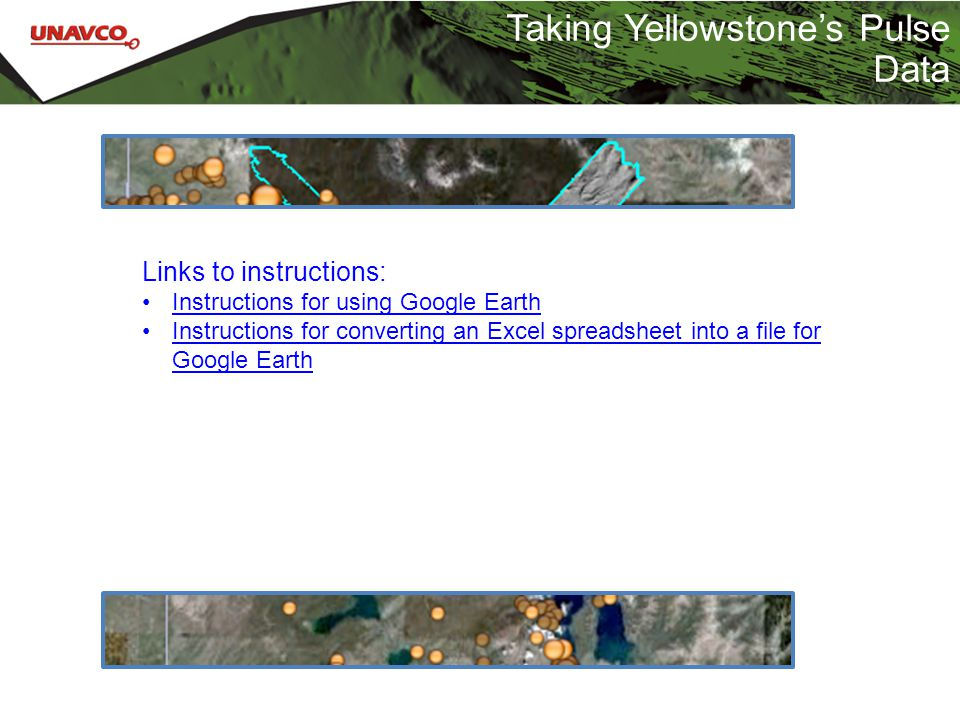 Taking Yellowstone's Pulse Data Links to instructions: Instructions for using Google Earth Instructions for converting an Excel spreadsheet into a file for Google EarthInstructions for converting an Excel spreadsheet into a file for Google Earth