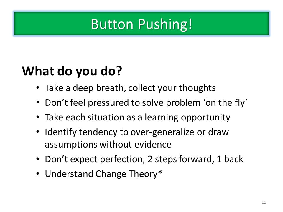11 What do you do? Take a deep breath, collect your thoughts Don't feel pressured to solve problem 'on the fly' Take each situation as a learning oppo