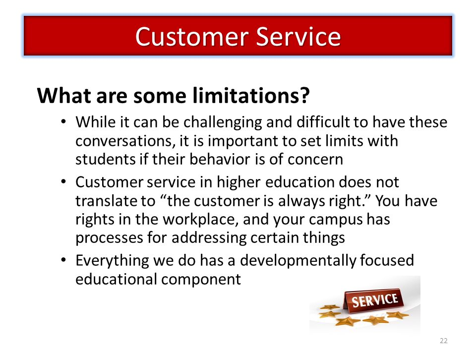 22 Customer Service What are some limitations.